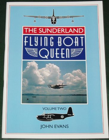 The Sunderland Flying Boat Queen, Volume Two, by John Evans